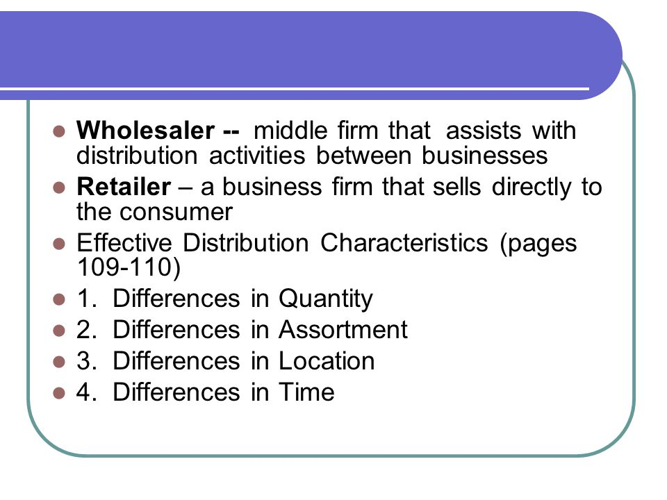 Wholesaler -- middle firm that assists with distribution activities between businesses