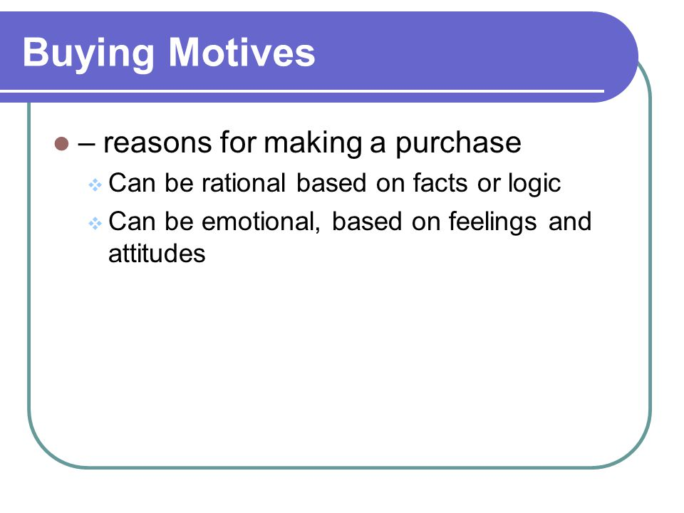 Buying Motives – reasons for making a purchase
