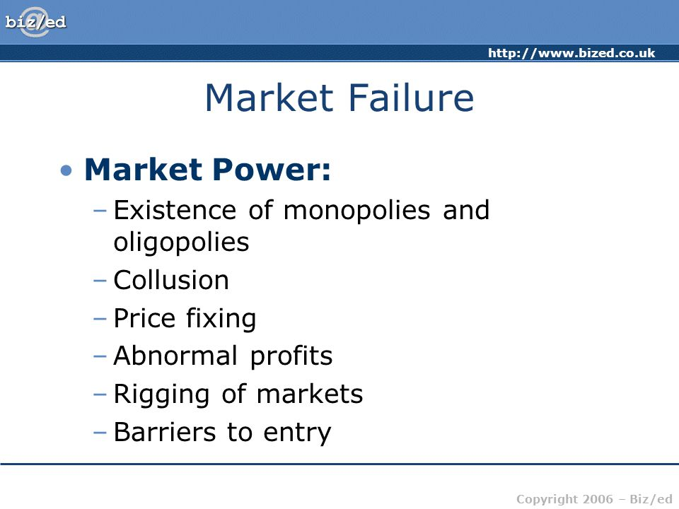 Market Failure Market Power: Existence of monopolies and oligopolies