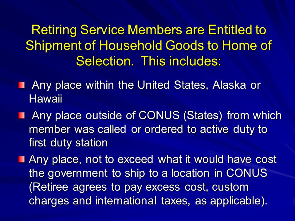 Retiring Service Members are Entitled to Shipment of Household Goods to Home of Selection. This includes: