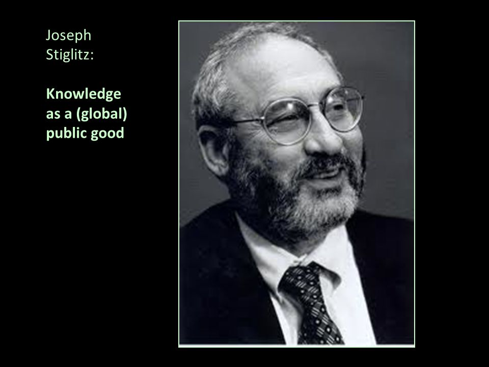 Joseph Stiglitz: Knowledge as a (global) public good