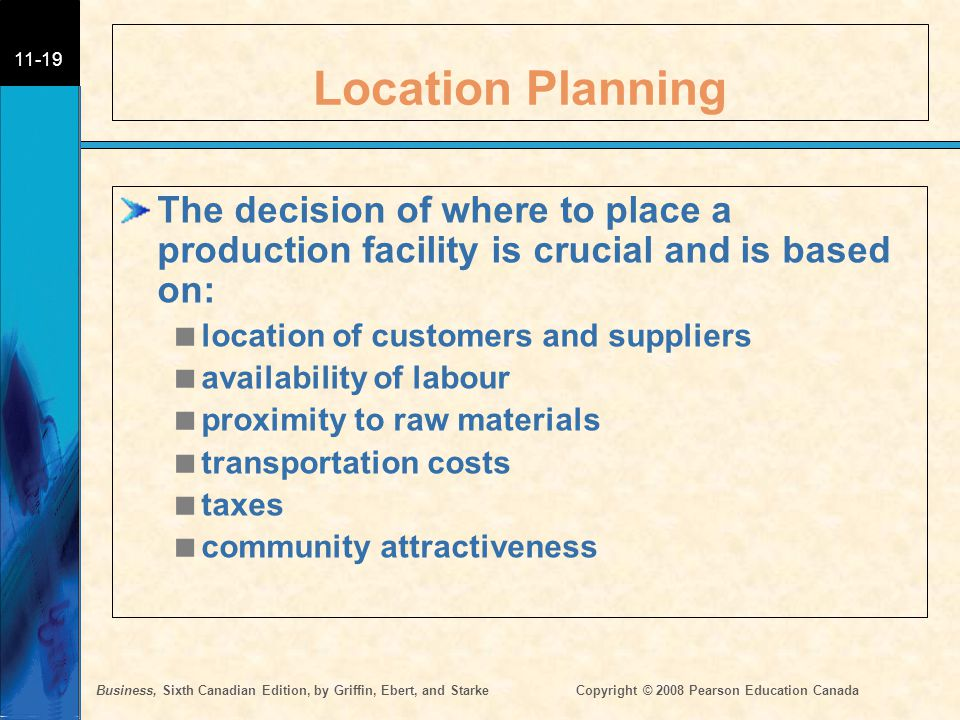 Location Planning The decision of where to place a production facility is crucial and is based on: location of customers and suppliers.