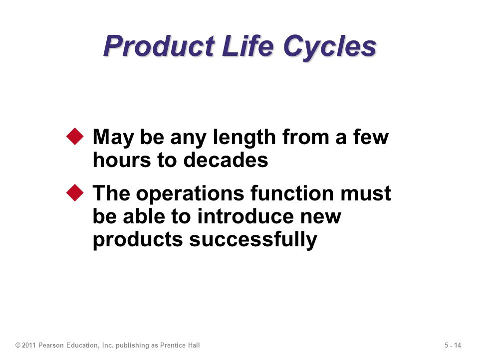 Product Life Cycles May be any length from a few hours to decades