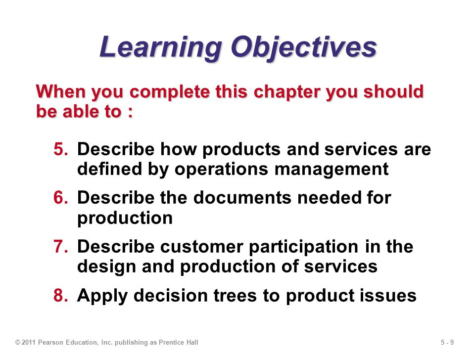 Learning Objectives When you complete this chapter you should be able to : Describe how products and services are defined by operations management.