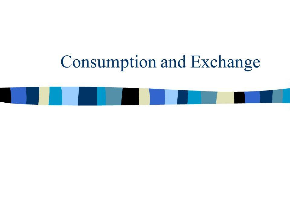 Consumption and Exchange