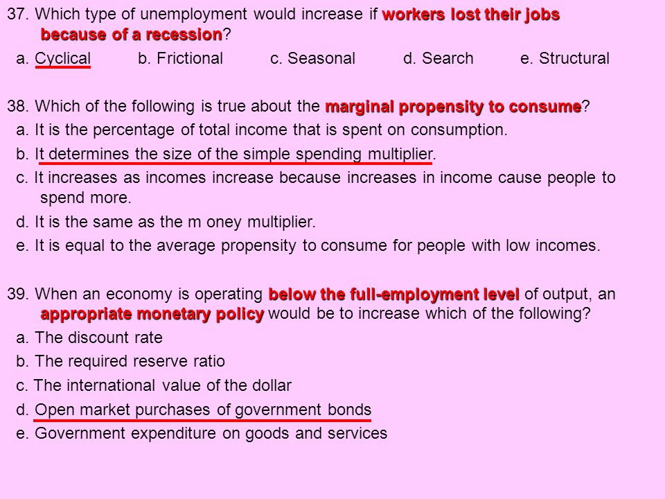 37. Which type of unemployment would increase if workers lost their jobs because of a recession.