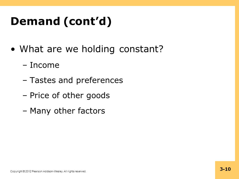 Demand (cont'd) What are we holding constant Income
