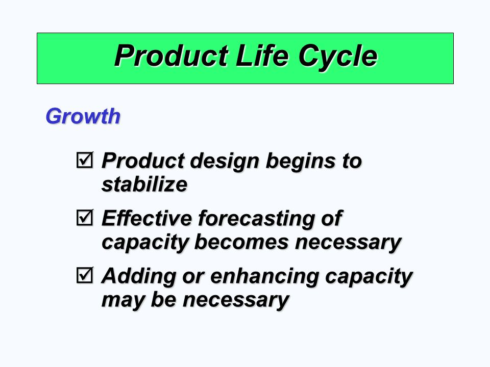 Product Life Cycle Growth Product design begins to stabilize