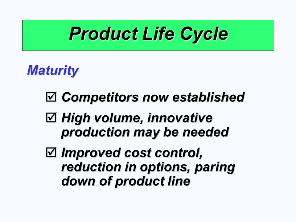 Product Life Cycle Maturity Competitors now established