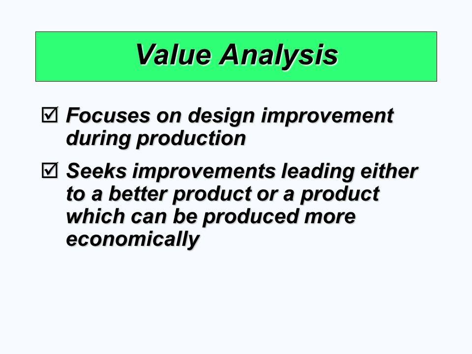 Value Analysis Focuses on design improvement during production