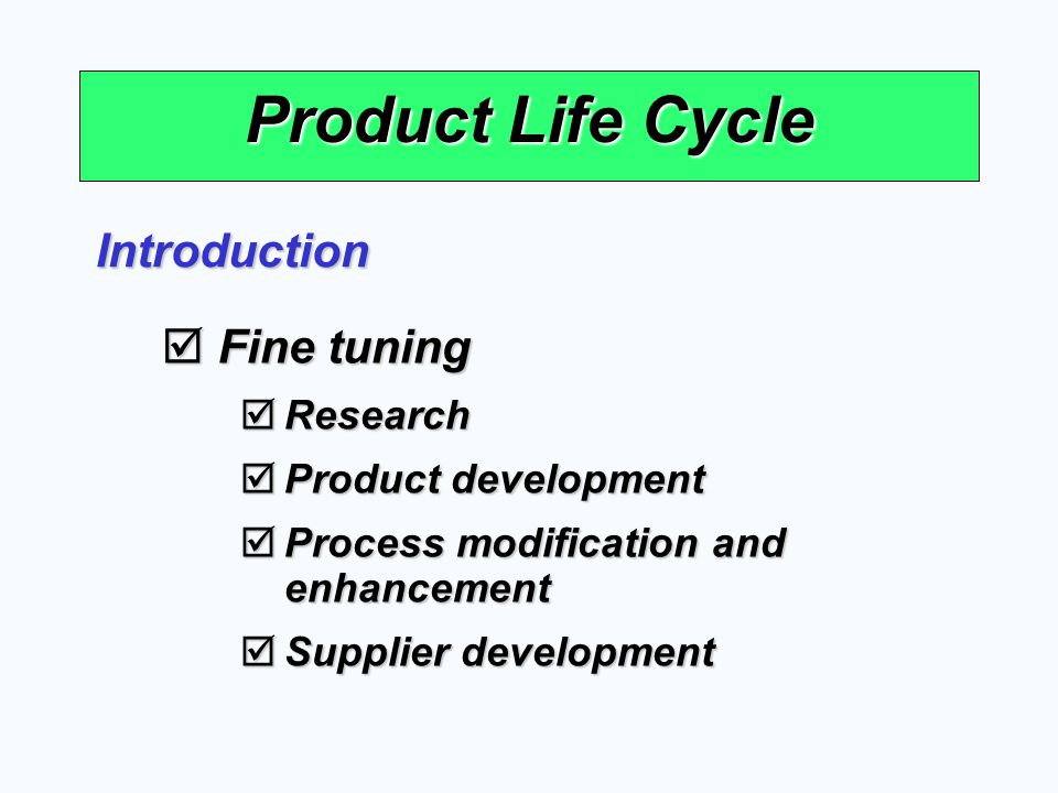 Product Life Cycle Introduction Fine tuning Research