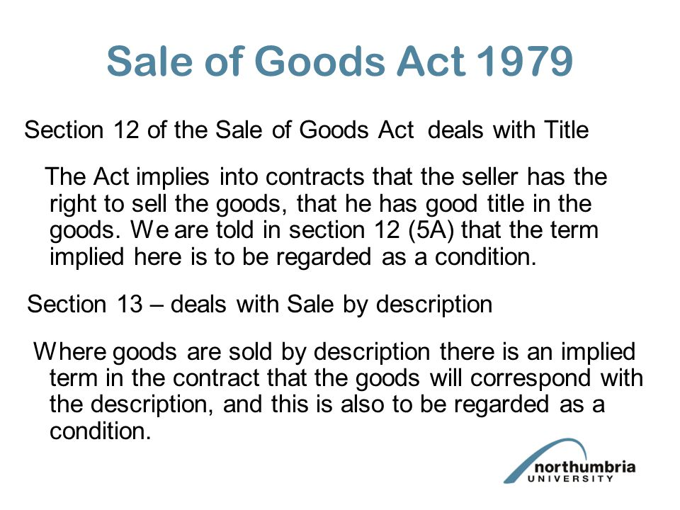 Sale of Goods Act 1979 Section 12 of the Sale of Goods Act deals with Title.