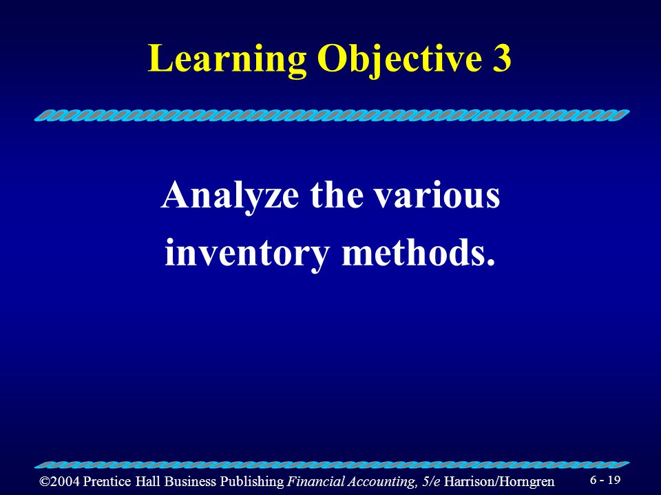 Learning Objective 3 Analyze the various inventory methods.