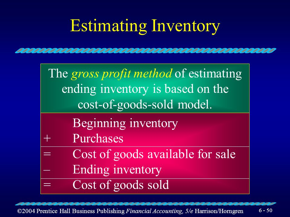 Estimating Inventory The gross profit method of estimating