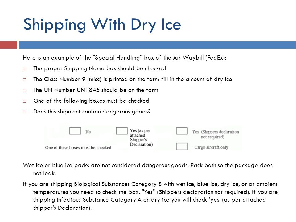 Shipping With Dry Ice Here is an example of the Special Handling box of the Air Waybill (FedEx): The proper Shipping Name box should be checked.