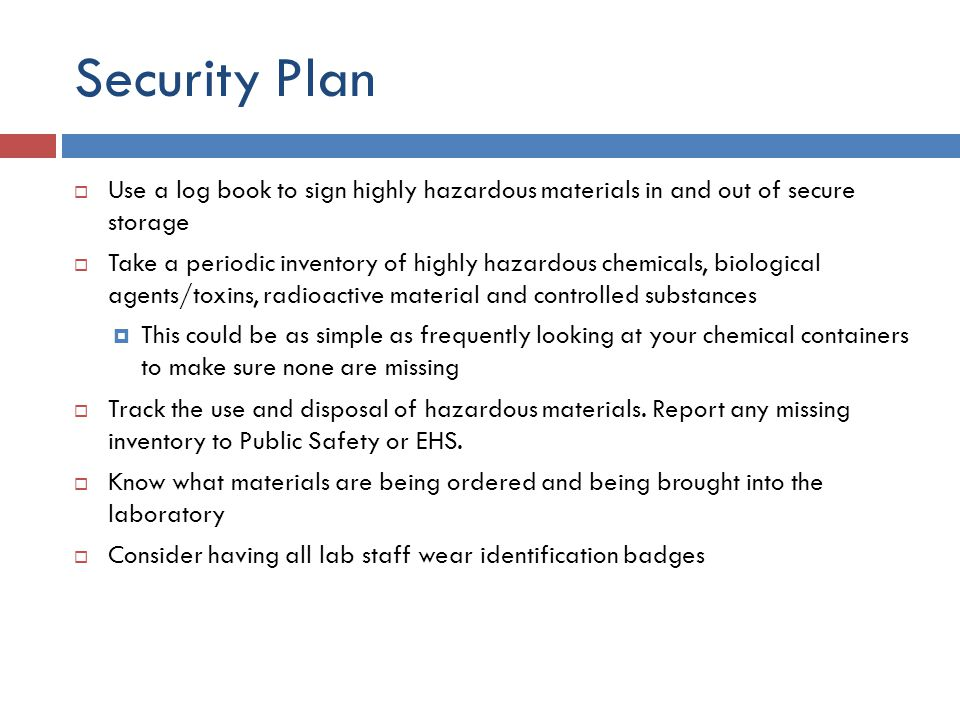 Security Plan Use a log book to sign highly hazardous materials in and out of secure storage.