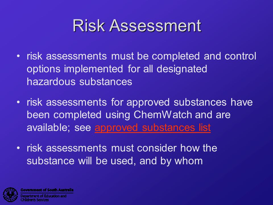 Risk Assessment risk assessments must be completed and control options implemented for all designated hazardous substances.