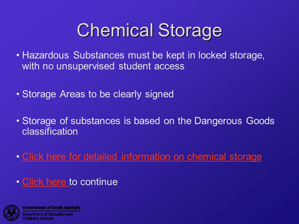 Chemical Storage Hazardous Substances must be kept in locked storage, with no unsupervised student access.