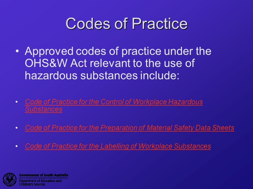 Codes of Practice Approved codes of practice under the OHS&W Act relevant to the use of hazardous substances include: