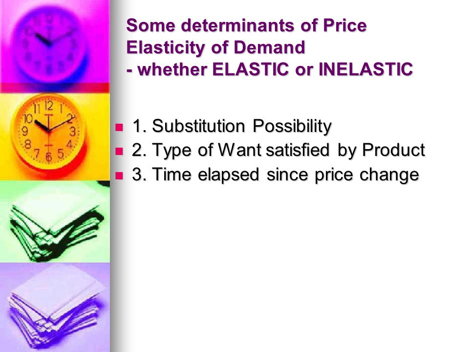 Some determinants of Price Elasticity of Demand - whether ELASTIC or INELASTIC