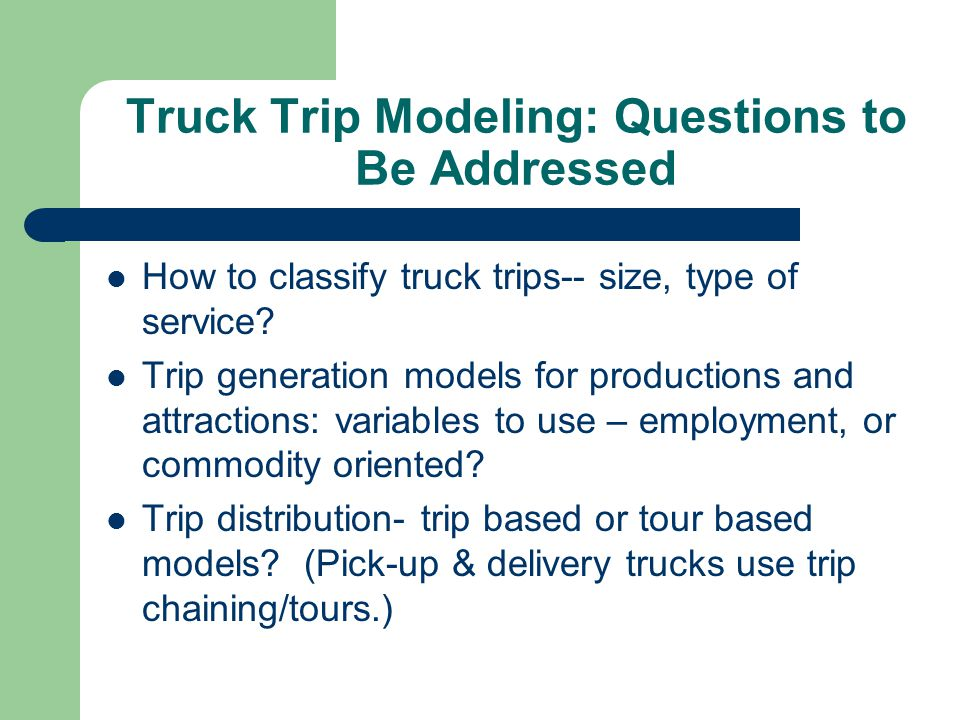 Truck Trip Modeling: Questions to Be Addressed
