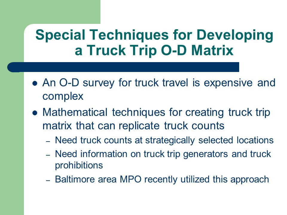 Special Techniques for Developing a Truck Trip O-D Matrix