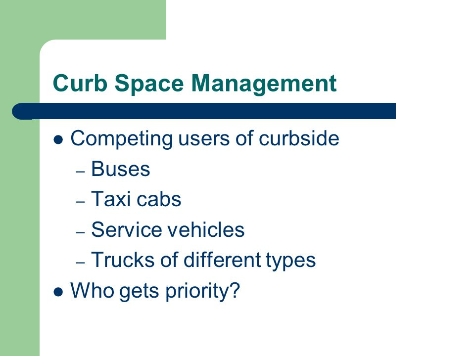Curb Space Management Competing users of curbside Buses Taxi cabs