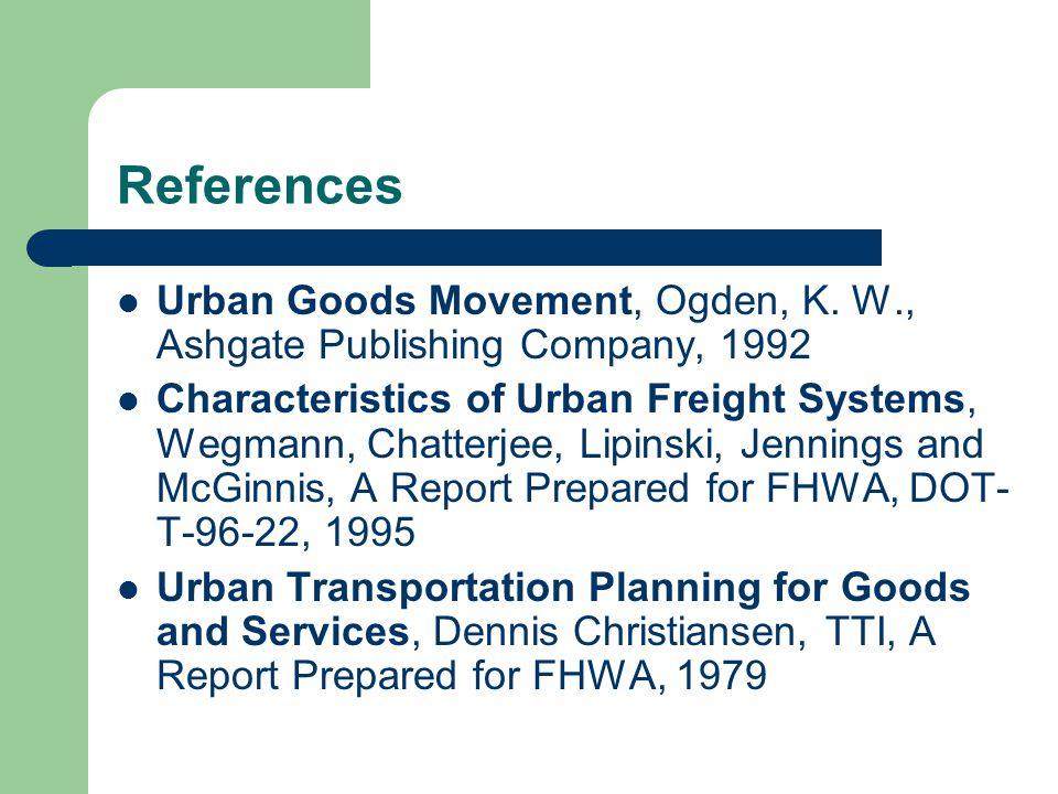 References Urban Goods Movement, Ogden, K. W., Ashgate Publishing Company, 1992.