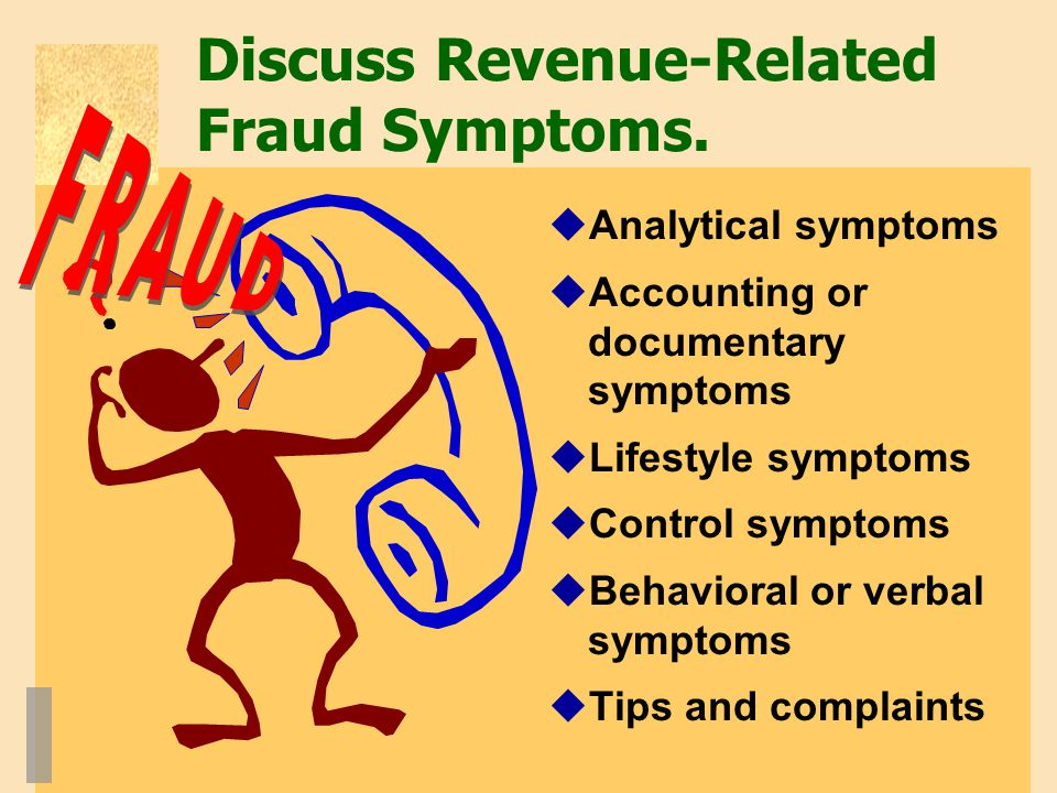 Discuss Revenue-Related Fraud Symptoms.