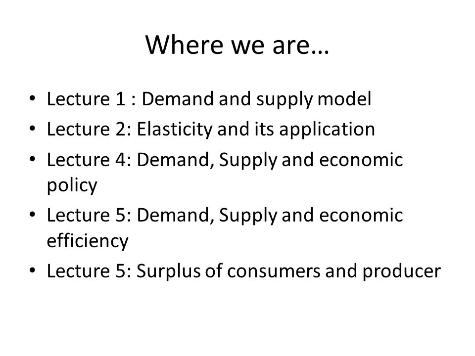 Where we are… Lecture 1 : Demand and supply model