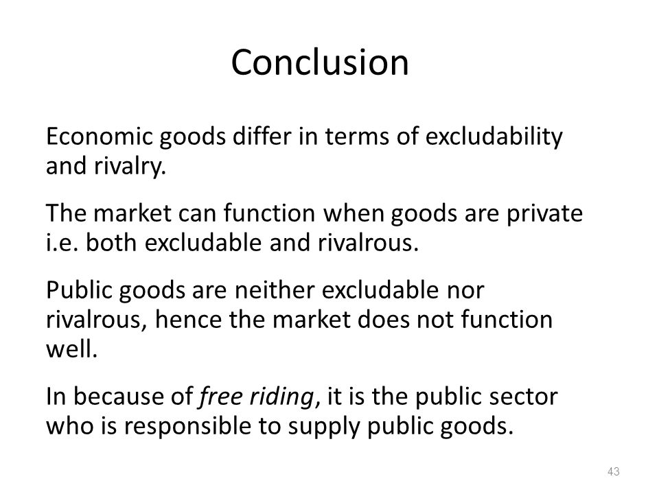 Conclusion Economic goods differ in terms of excludability and rivalry.