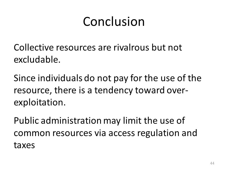 Conclusion Collective resources are rivalrous but not excludable.