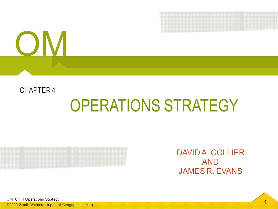 OM CHAPTER 4 OPERATIONS STRATEGY DAVID A. COLLIER AND JAMES R. EVANS 1