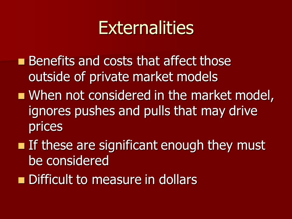 Externalities Benefits and costs that affect those outside of private market models.