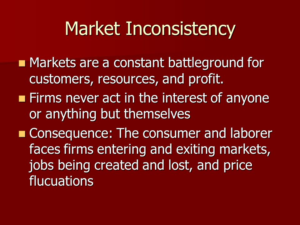 Market Inconsistency Markets are a constant battleground for customers, resources, and profit.