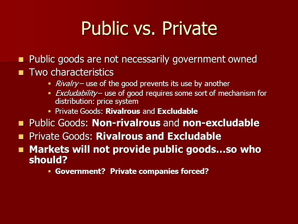 Public vs. Private Public goods are not necessarily government owned