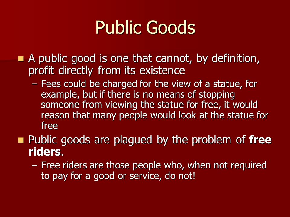 Public Goods A public good is one that cannot, by definition, profit directly from its existence.