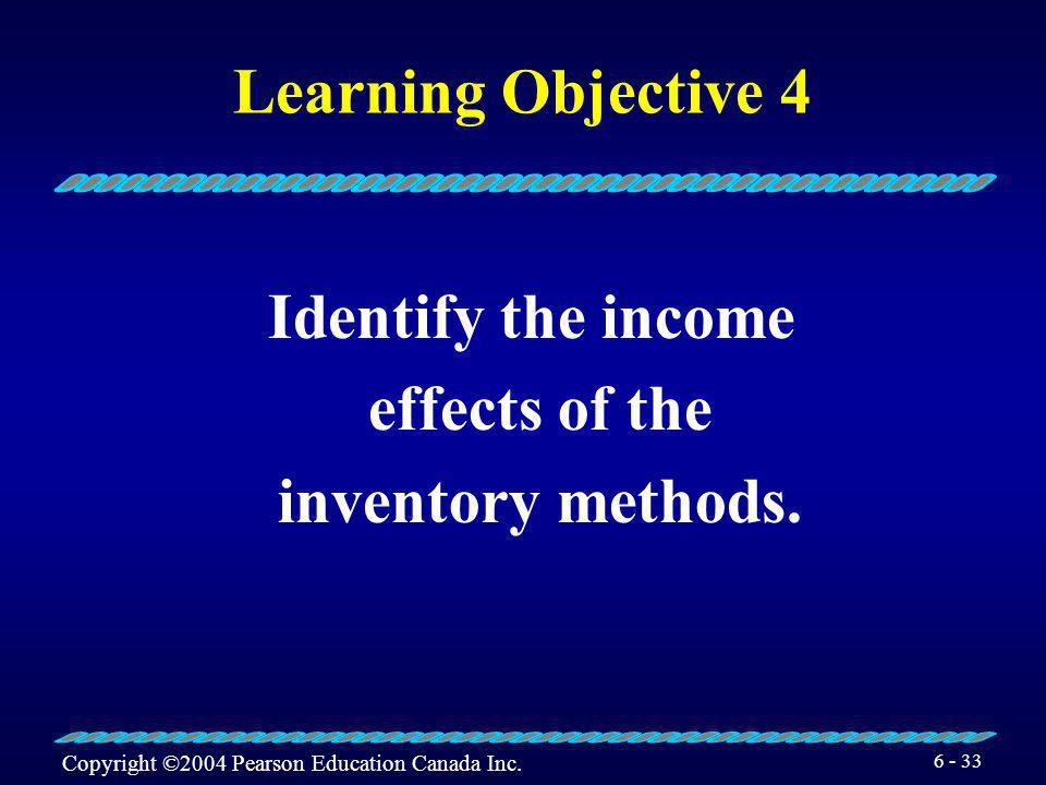 Learning Objective 4 Identify the income effects of the inventory methods.
