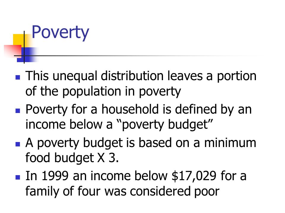 Poverty This unequal distribution leaves a portion of the population in poverty.