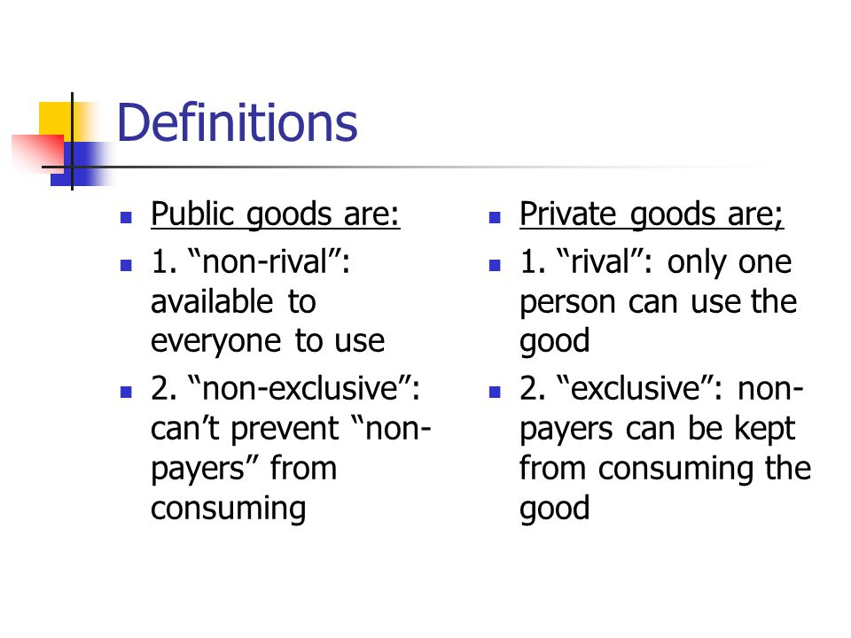 Definitions Public goods are: