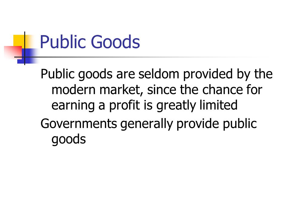 Public Goods Public goods are seldom provided by the modern market, since the chance for earning a profit is greatly limited.