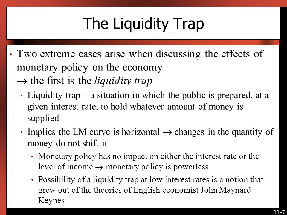 The Liquidity Trap Two extreme cases arise when discussing the effects of monetary policy on the economy  the first is the liquidity trap.