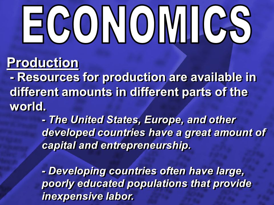 ECONOMICS Production. - Resources for production are available in different amounts in different parts of the world.