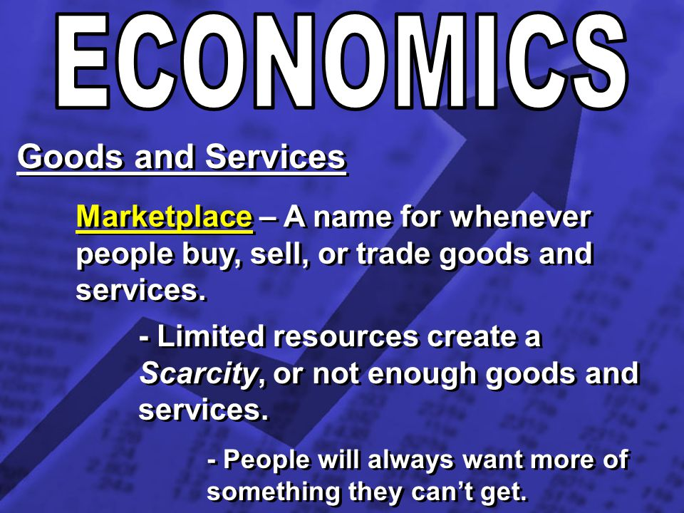 ECONOMICS Goods and Services