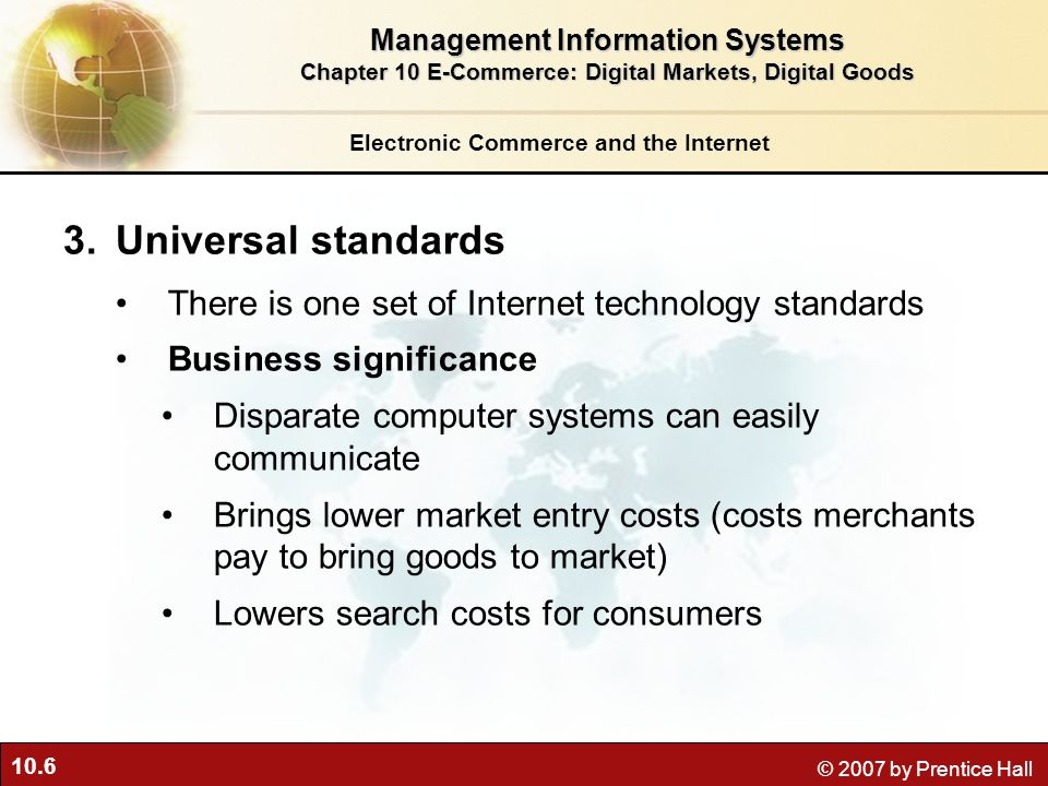 Universal standards There is one set of Internet technology standards