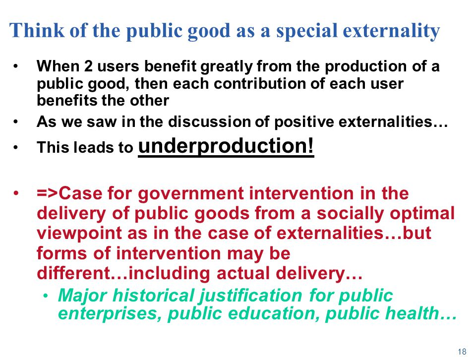 Think of the public good as a special externality