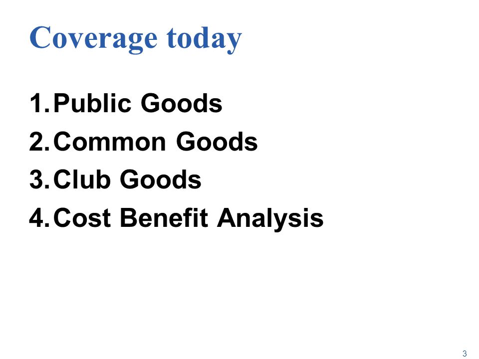 Coverage today Public Goods Common Goods Club Goods