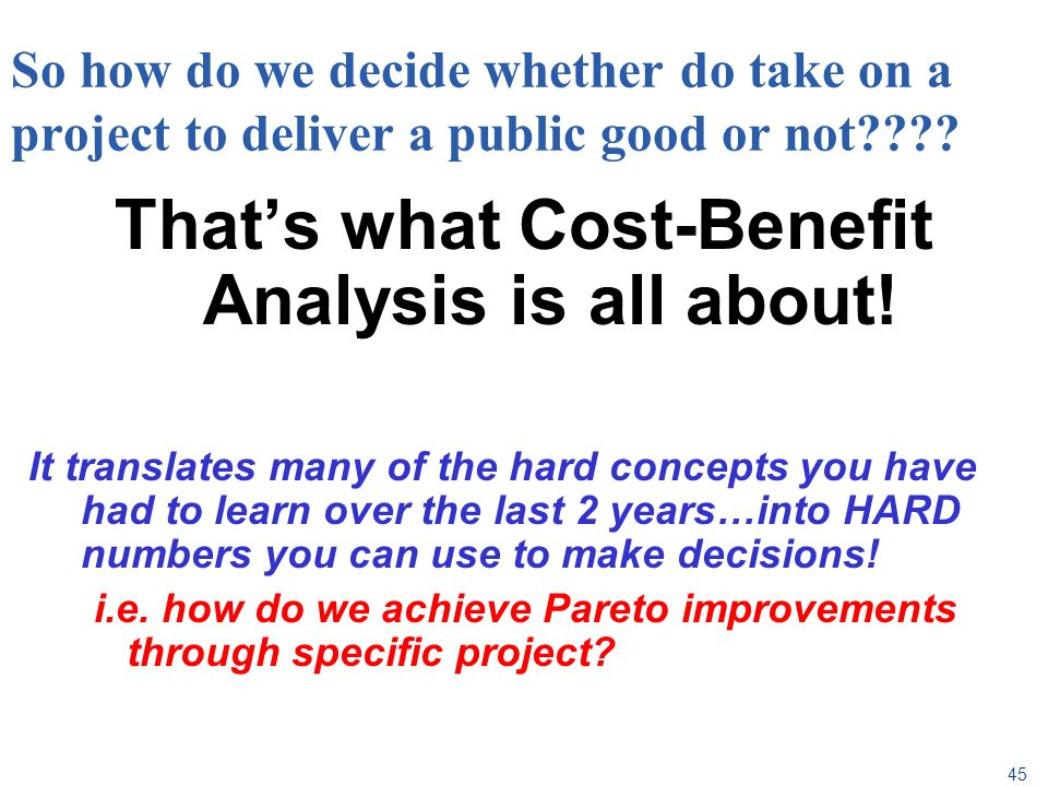 That's what Cost-Benefit Analysis is all about!