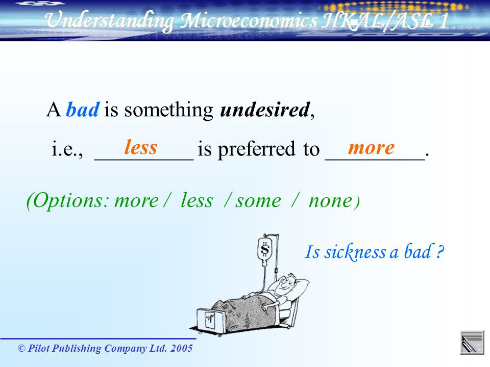 A bad is something undesired,