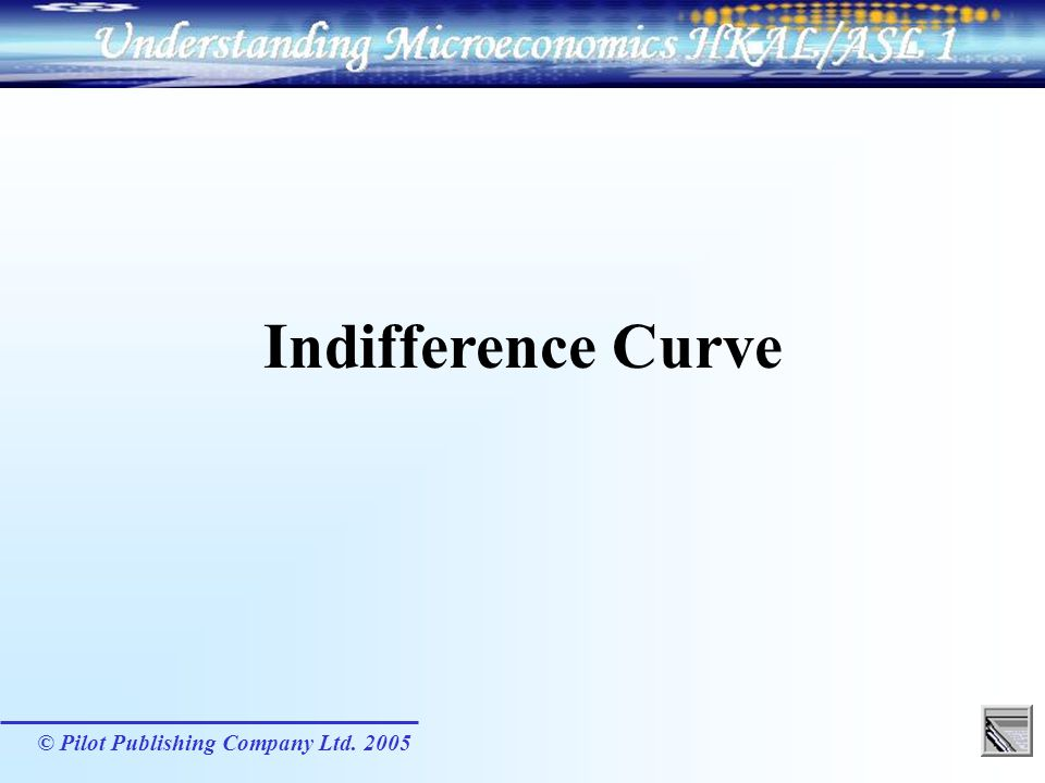 Indifference Curve © Pilot Publishing Company Ltd. 2005